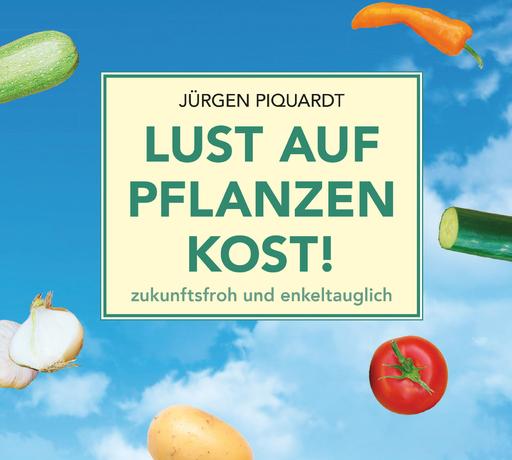 Piquardt, Jürgen / Krause, Jens - Lust auf Pflanzenkost! Hörbuch