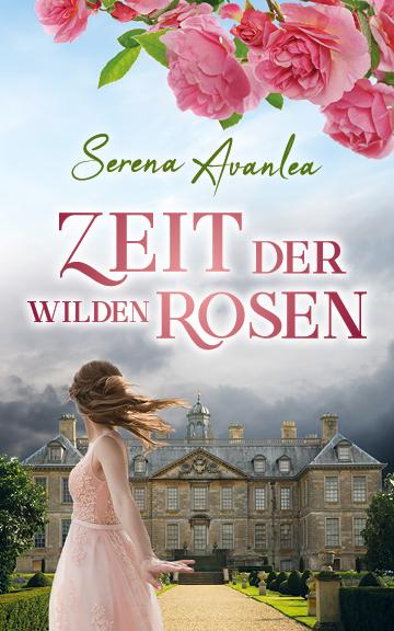 Avanlea, Serena - Avanlea, Serena - Zeit der wilden Rosen