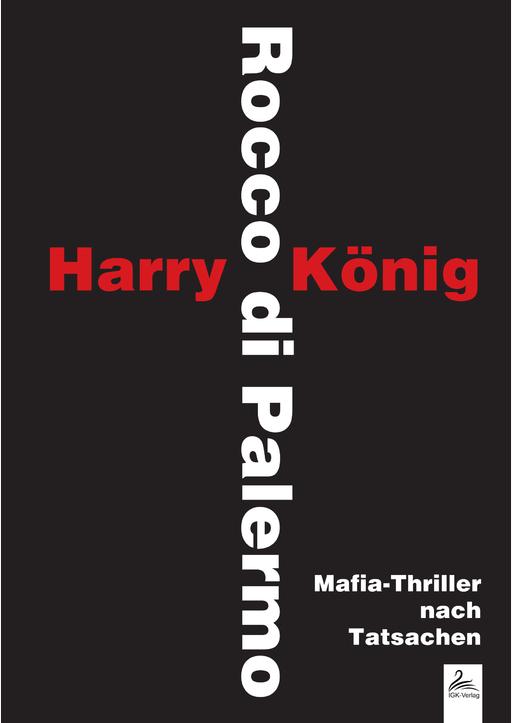 Harry König / Rocco di Palermo - Mafia-Thriller nach Tatsachen