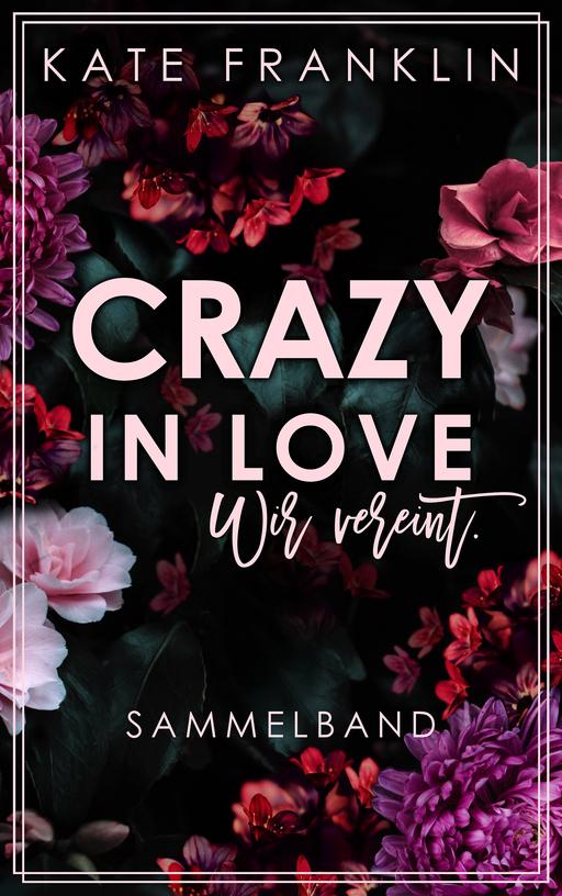 Franklin, Kate - Franklin, Kate - Crazy in Love: Wir vereint. (Sammelband)