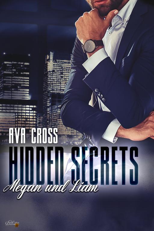 Cross, Ava - Cross, Ava - Hidden Secrets: Megan und Liam