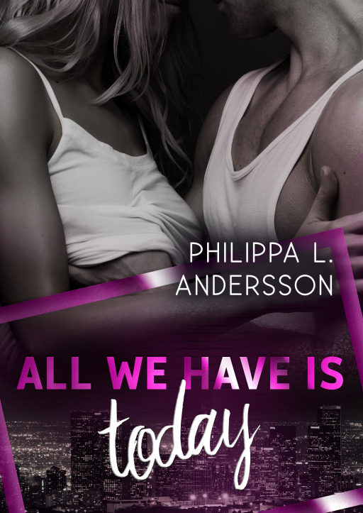 Andersson, Philippa L. - All We Have Is Today