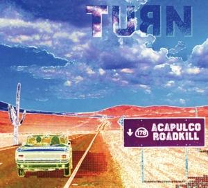 Turn - Turn - Acapulco Roadkill