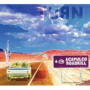 Turn - Acapulco Roadkill