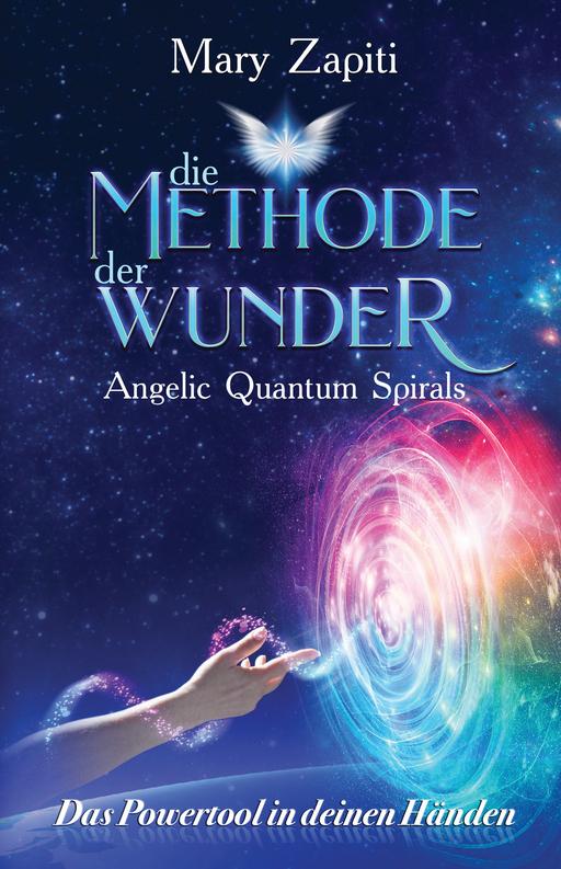 Zapiti, Mary - Zapiti, Mary - Die Methode der Wunder - Angelic Quantum Spirals