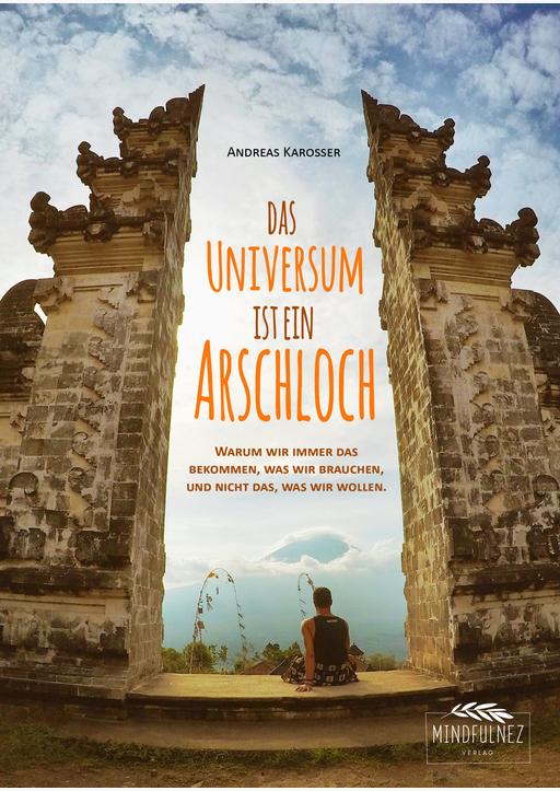 Andreas Karosser - Das Universum ist ein Arschloch
