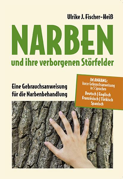 Fischer-Heiß, Ulrike - Fischer-Heiß, Ulrike - NARBEN und ihre verborgenen Störfelder