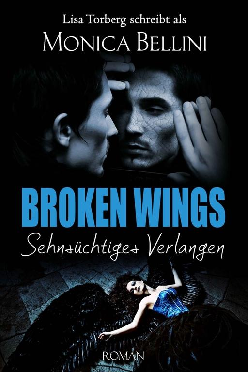 Torberg, Lisa/Bellini, Monica - Torberg, Lisa/Bellini, Monica - Broken Wings: Sehnsüchtiges Verlangen