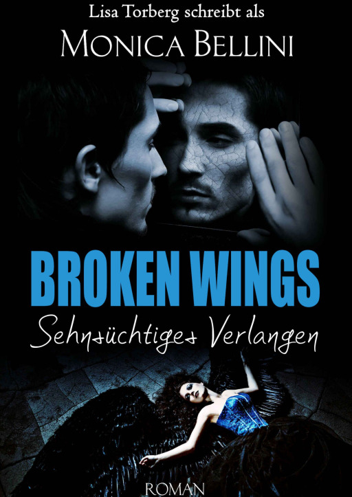Torberg, Lisa/Bellini, Monica - Broken Wings: Sehnsüchtiges Verlangen