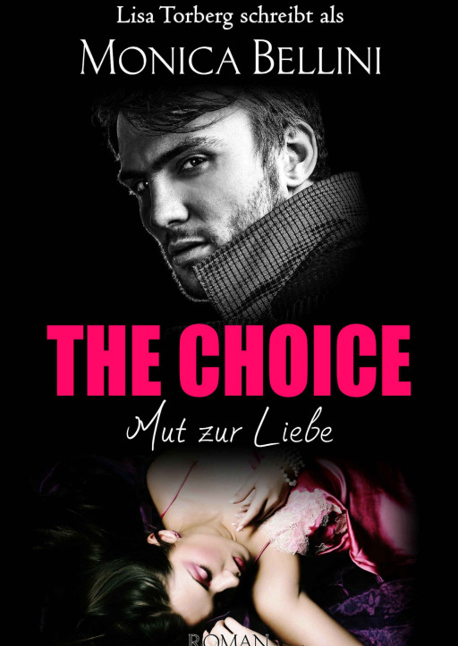 Torberg, Lisa/Bellini, Monica - The Choice: Mut zur Liebe