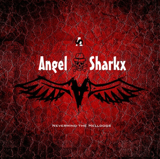ANGELSHARKX - Nevermind the Helldogs