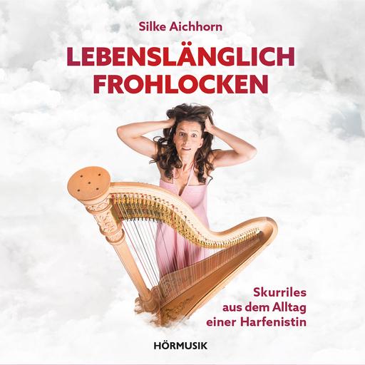 Aichhorn, Silke - Lebenslänglich Frohlocken - Hörbuch