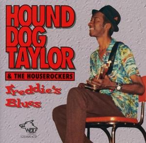 Hound Dog Taylor & The Houserockers - Hound Dog Taylor & The Houserockers - Freddy s Blues