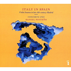 Concerto 1700 - ITALY IN SPAIN: Violin Sonatas in late 18th-centur