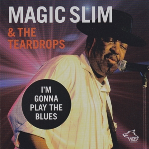 Magic Slim & The Teardrops - Magic Slim & The Teardrops - I'm Gonna Play The Blues
