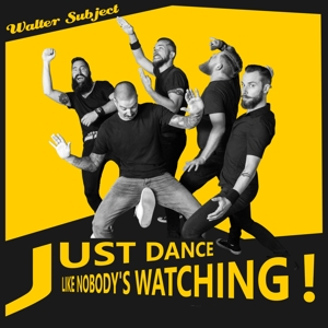 Walter Subject - Just Dance Like Nobody's