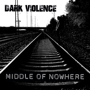 Dark Violence - Dark Violence - Middle Of Nowhere