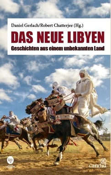 Gerlach, Daniel / Chatterjee, Robert - Gerlach, Daniel / Chatterjee, Robert - Das neue Libyen