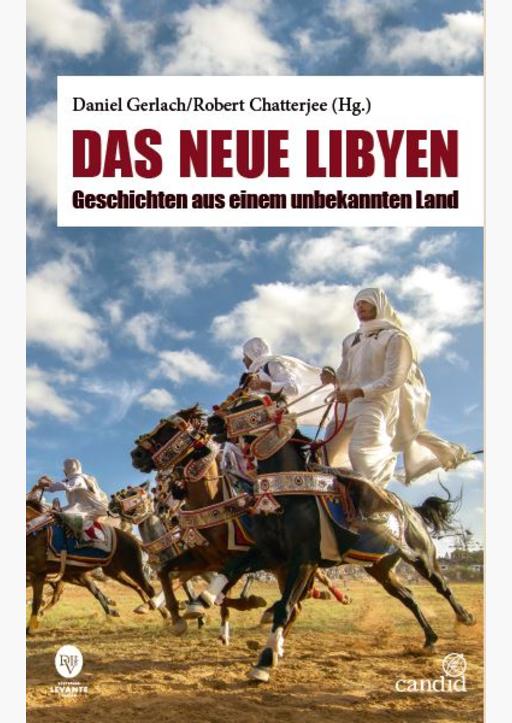 Gerlach, Daniel / Chatterjee, Robert - Das neue Libyen