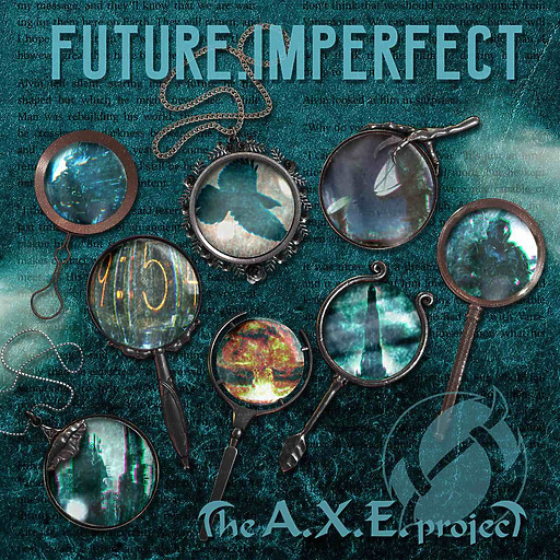 The A.X.E Project - Future, Imperfect