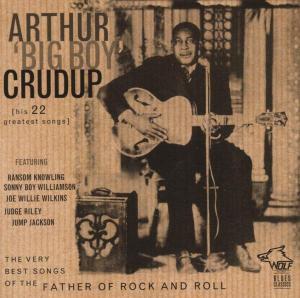Arthur Big Boy Crudup - Arthur Big Boy Crudup - The Very Best Songs