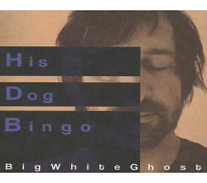 His Dog Bingo - Big White Ghost