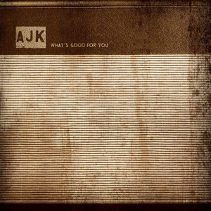 Ajk - What's Good For You