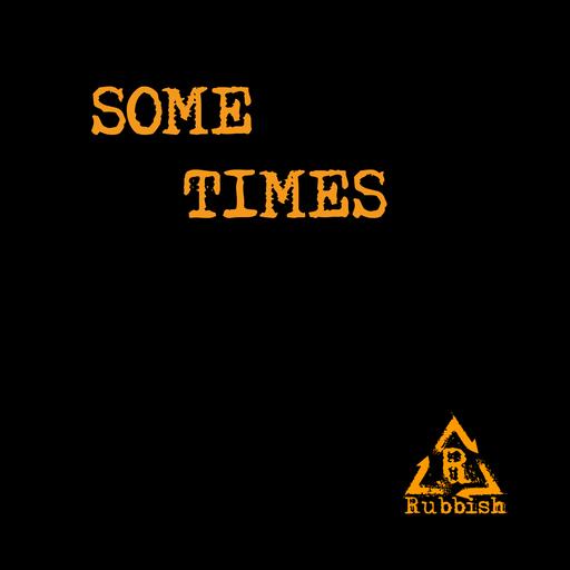 Rubbish - Rubbish - Some Times