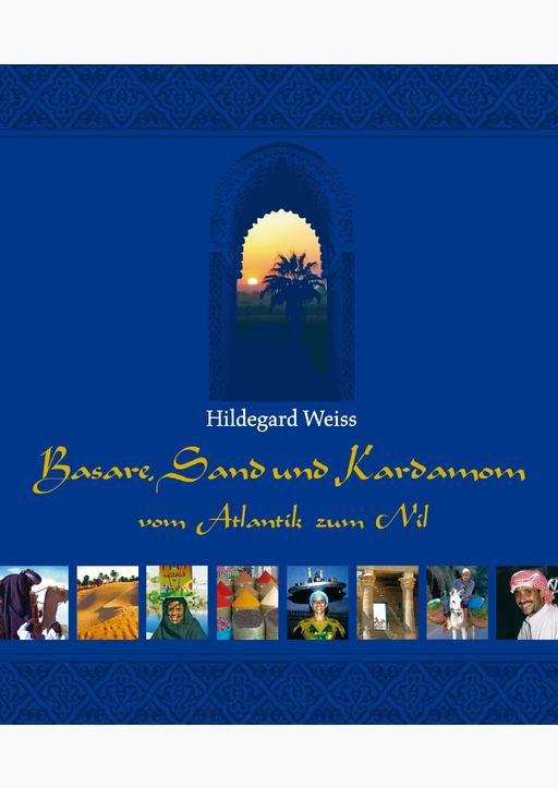 Weiss, Hildegard - Basare, Sand und Kardamom