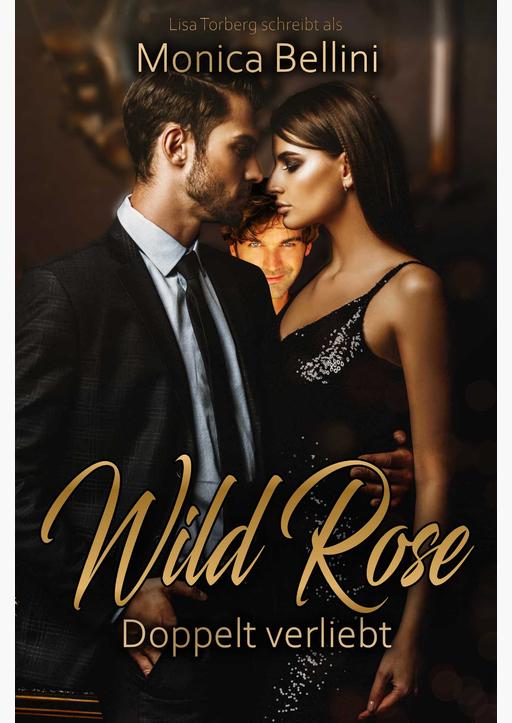 Torberg, Lisa / Bellini, Monica - Wild Rose: Doppelt verliebt