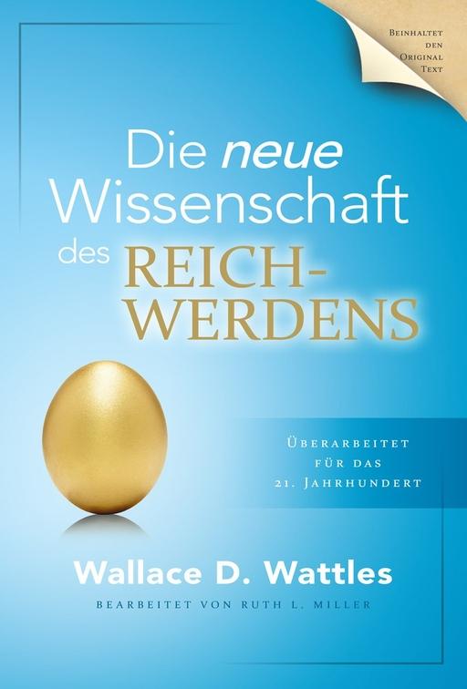 Wattles, Wallace D - Wattles, Wallace D - Die neue Wissenschaft des Reichwerdens