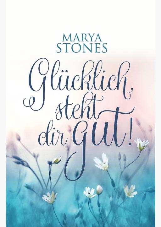 Stones, Marya - Glücklich, steht dir gut!