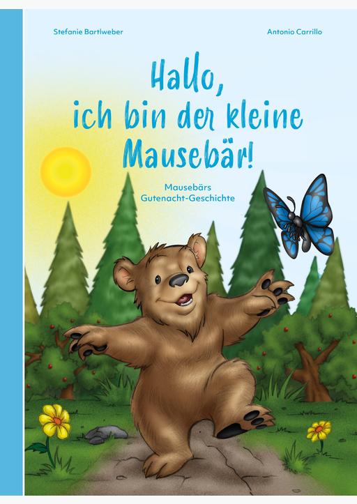 Bartlweber, Stefanie & Carrillo Antonio - Hallo, ich bin der kleine Mausebär!