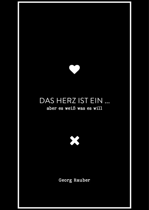 Rauber, Georg - Das Herz ist ein ... - aber es weiß was es will