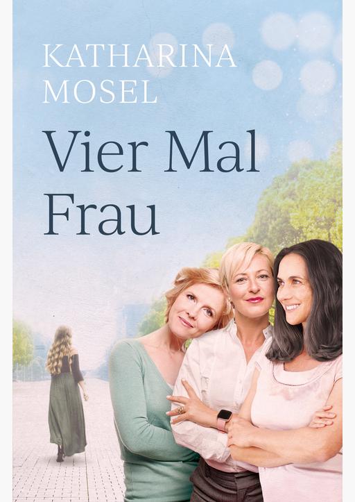 Mosel, Katharina - Vier Mal Frau