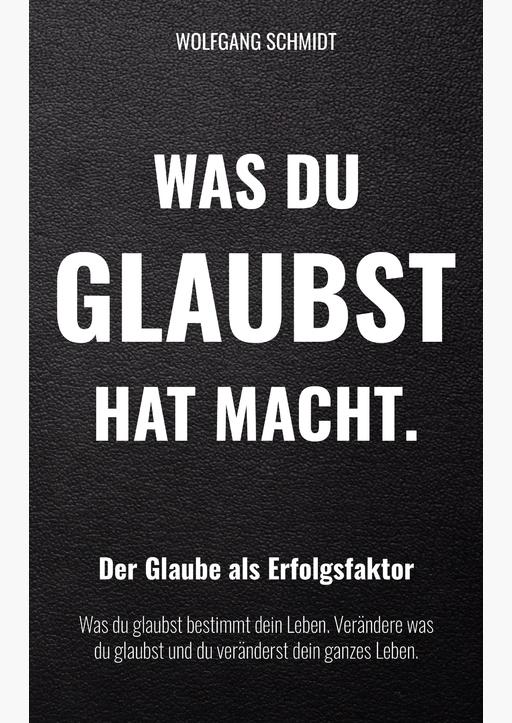 Schmidt, Wolfgang - Was du glaubst hat Macht.