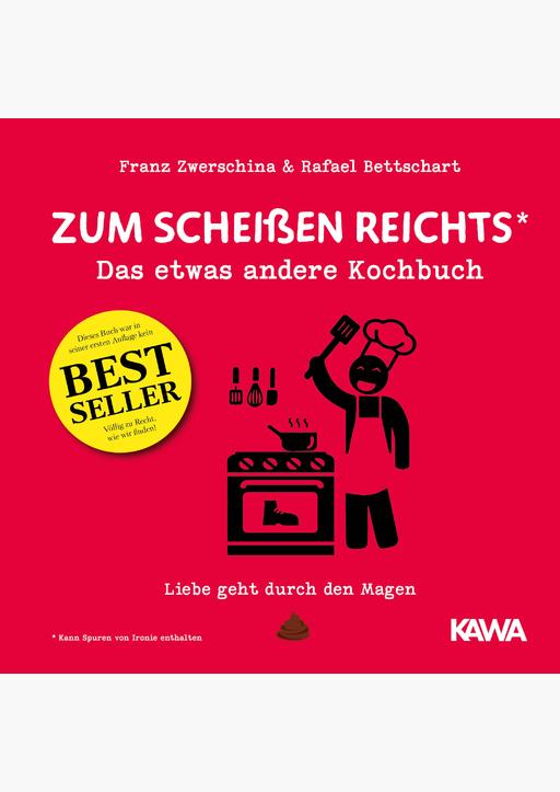 Bettschart, Rafael / Zwerschina Franz - Zum Scheißen reichts: Das etwas andere Kochbuch