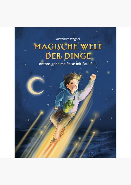 Wagner, Alexandra - Magische Welt der Dinge - Antons geheime Reise mit