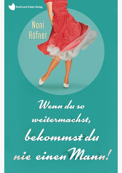 Höfner, Noni - Wenn du so weitermachst, bekommst du nie einen Man