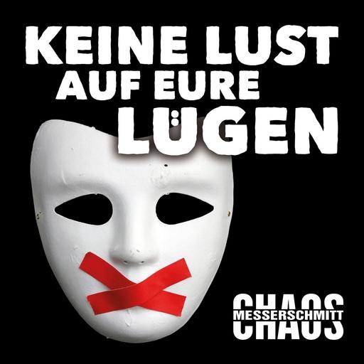 Chaos Messerschmitt - Keine Lust auf eure Lügen