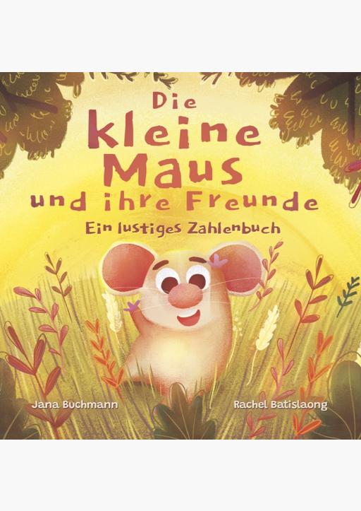 Buchmann, Jana - Die kleine Maus und ihre Freunde